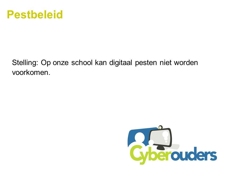 Pestbeleid Stelling: Op onze school kan digitaal pesten niet worden voorkomen.