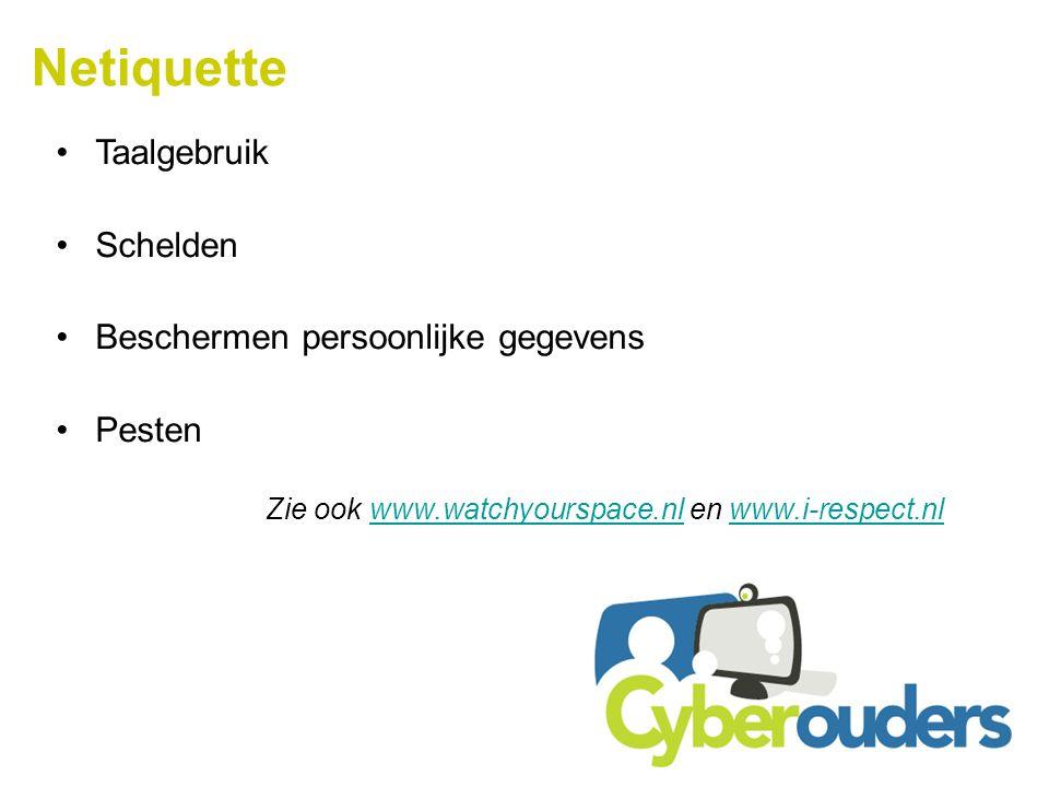 Netiquette Taalgebruik Schelden Beschermen persoonlijke gegevens Pesten Zie ook www.watchyourspace.nl en www.i-respect.nlwww.watchyourspace.nlwww.i-re
