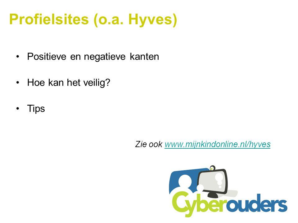 Profielsites (o.a. Hyves) Positieve en negatieve kanten Hoe kan het veilig? Tips Zie ook www.mijnkindonline.nl/hyveswww.mijnkindonline.nl/hyves