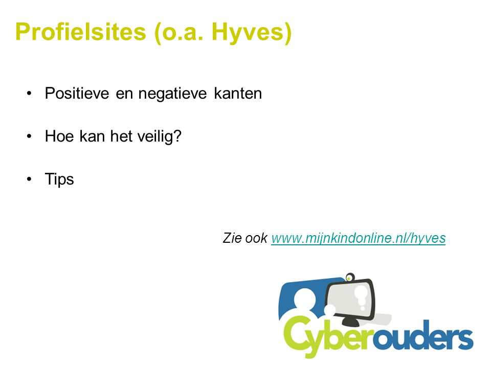 Profielsites (o.a.Hyves) Positieve en negatieve kanten Hoe kan het veilig.