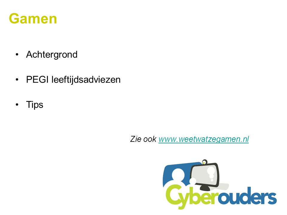 Gamen Achtergrond PEGI leeftijdsadviezen Tips Zie ook www.weetwatzegamen.nlwww.weetwatzegamen.nl