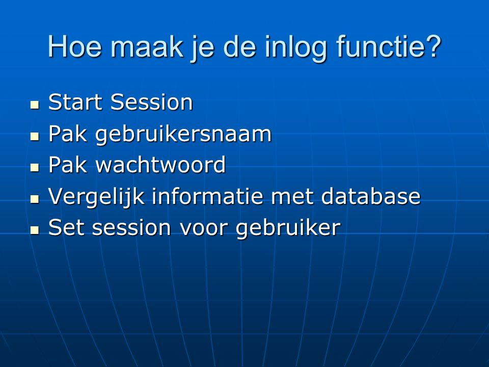 Hoe maak je de inlog functie? Start Session Start Session Pak gebruikersnaam Pak gebruikersnaam Pak wachtwoord Pak wachtwoord Vergelijk informatie met