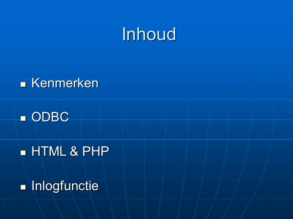 Inhoud Kenmerken Kenmerken ODBC ODBC HTML & PHP HTML & PHP Inlogfunctie Inlogfunctie