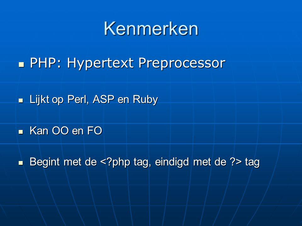 Kenmerken PHP: Hypertext Preprocessor PHP: Hypertext Preprocessor Lijkt op Perl, ASP en Ruby Lijkt op Perl, ASP en Ruby Kan OO en FO Kan OO en FO Begi