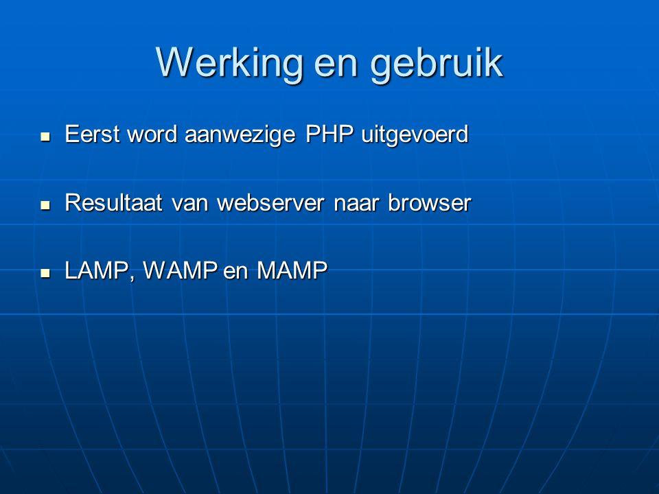 Werking en gebruik Eerst word aanwezige PHP uitgevoerd Eerst word aanwezige PHP uitgevoerd Resultaat van webserver naar browser Resultaat van webserve