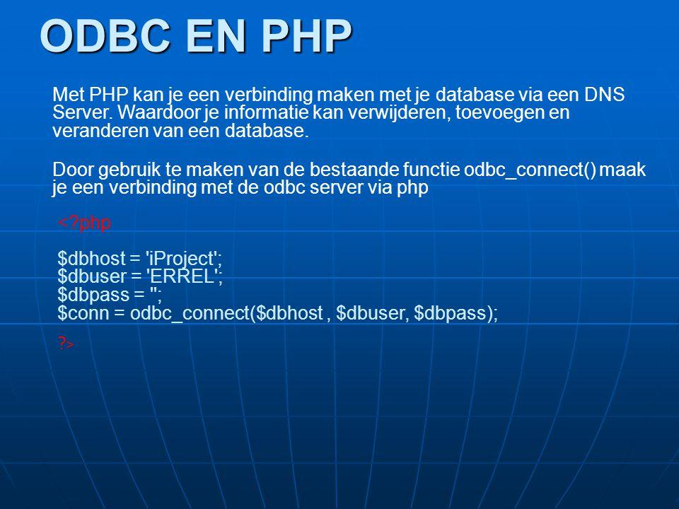 ODBC EN PHP Met PHP kan je een verbinding maken met je database via een DNS Server. Waardoor je informatie kan verwijderen, toevoegen en veranderen va