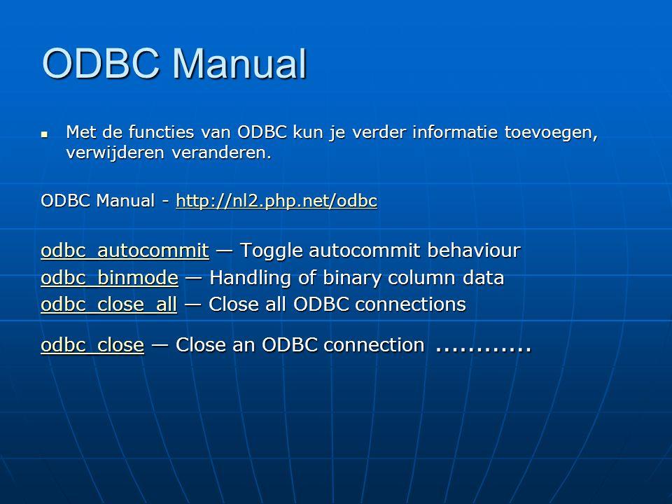 ODBC Manual Met de functies van ODBC kun je verder informatie toevoegen, verwijderen veranderen. Met de functies van ODBC kun je verder informatie toe