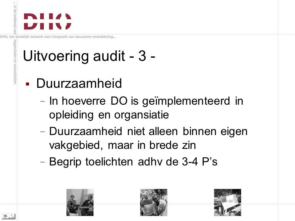 Uitvoering audit - 3 -  Duurzaamheid − In hoeverre DO is geïmplementeerd in opleiding en organsiatie − Duurzaamheid niet alleen binnen eigen vakgebied, maar in brede zin − Begrip toelichten adhv de 3-4 P's