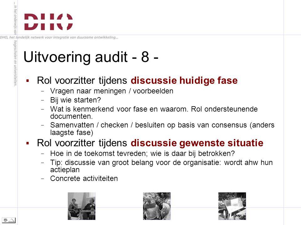 Uitvoering audit - 8 -  Rol voorzitter tijdens discussie huidige fase − Vragen naar meningen / voorbeelden − Bij wie starten.