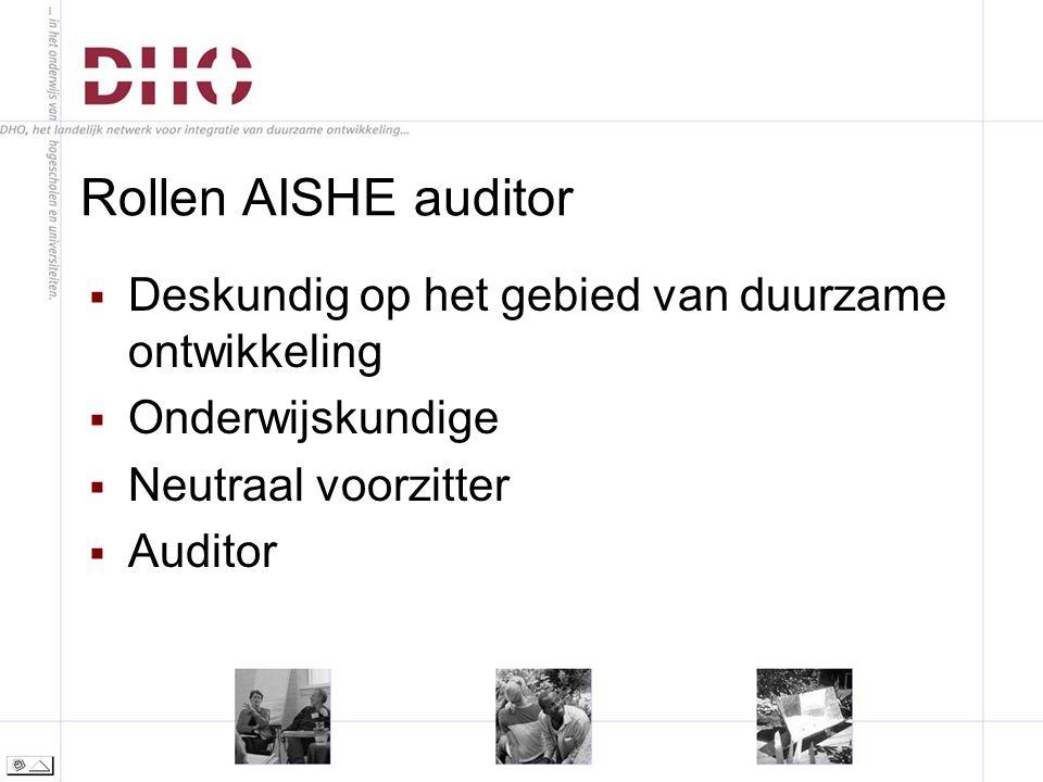 Rollen AISHE auditor  Deskundig op het gebied van duurzame ontwikkeling  Onderwijskundige  Neutraal voorzitter  Auditor