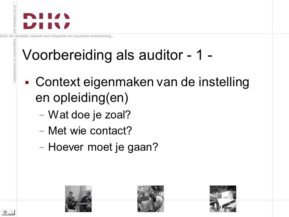 Voorbereiding als auditor - 1 -  Context eigenmaken van de instelling en opleiding(en) − Wat doe je zoal.