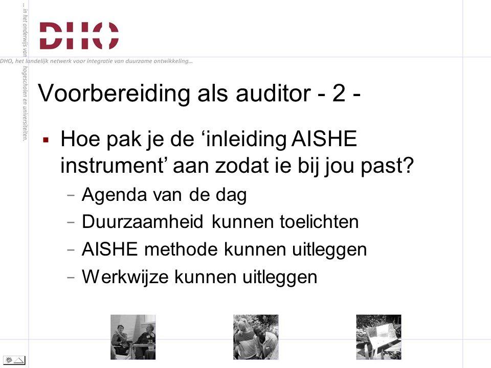 Voorbereiding als auditor - 2 -  Hoe pak je de 'inleiding AISHE instrument' aan zodat ie bij jou past.