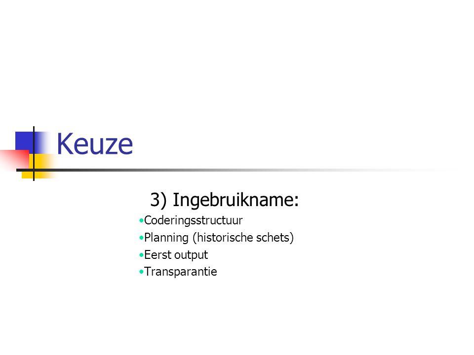 Keuze 3) Ingebruikname: Coderingsstructuur Planning (historische schets) Eerst output Transparantie