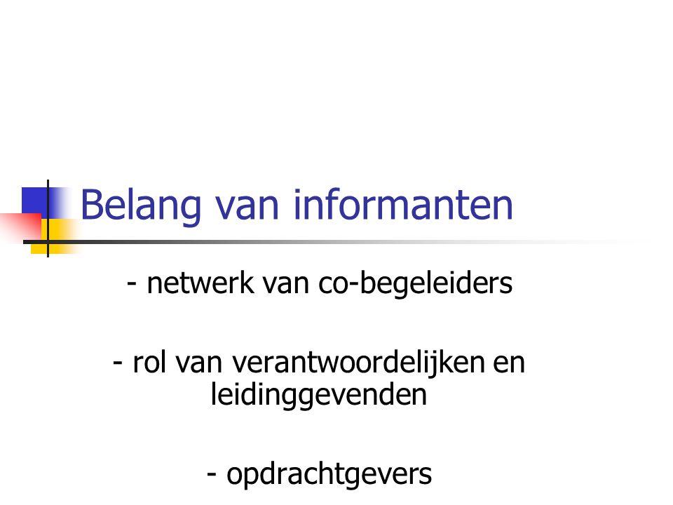 Belang van informanten - netwerk van co-begeleiders - rol van verantwoordelijken en leidinggevenden - opdrachtgevers