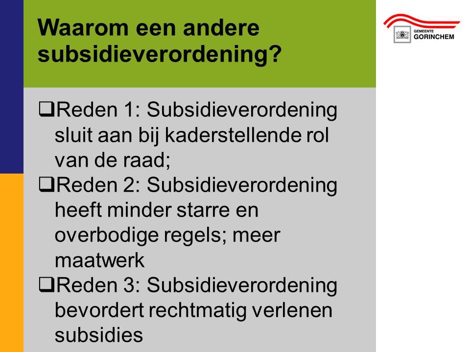  Reden 1: Subsidieverordening sluit aan bij kaderstellende rol van de raad;  Reden 2: Subsidieverordening heeft minder starre en overbodige regels;