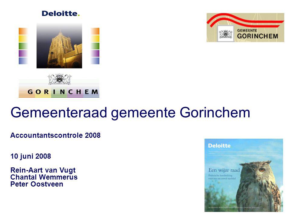 Gemeenteraad gemeente Gorinchem Accountantscontrole 2008 10 juni 2008 Rein-Aart van Vugt Chantal Wemmerus Peter Oostveen