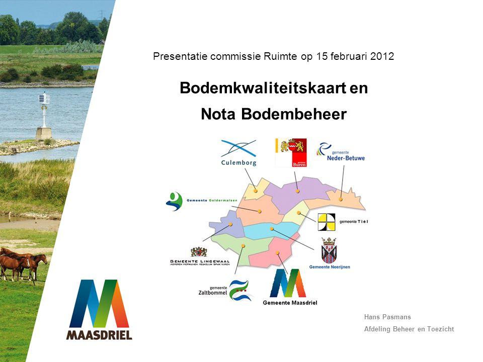 Presentatie commissie Ruimte op 15 februari 2012 Bodemkwaliteitskaart en Nota Bodembeheer Hans Pasmans Afdeling Beheer en Toezicht
