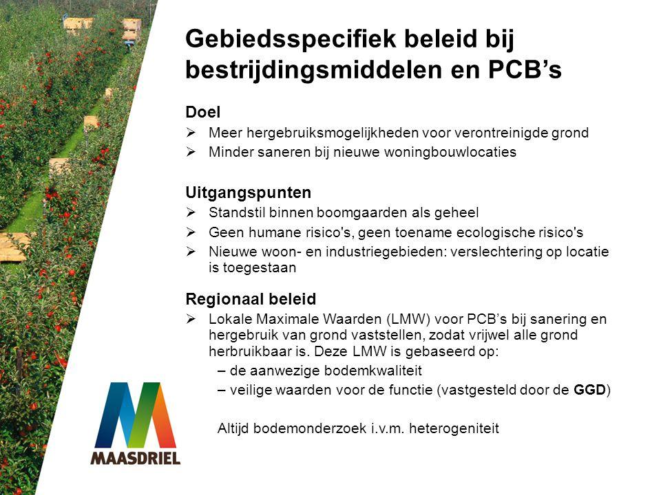 Gebiedsspecifiek beleid bij bestrijdingsmiddelen en PCB's Doel  Meer hergebruiksmogelijkheden voor verontreinigde grond  Minder saneren bij nieuwe w