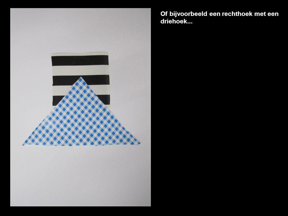 Of bijvoorbeeld een rechthoek met een driehoek...