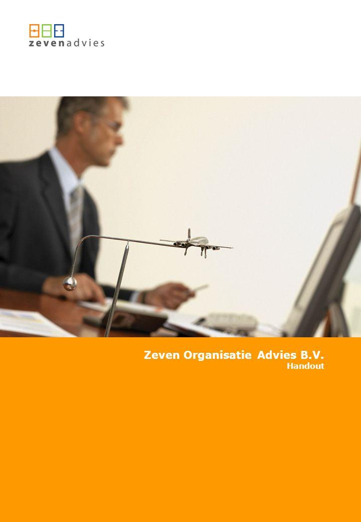 www.7advies.nl Zeven Organisatie Advies B.V. Handout