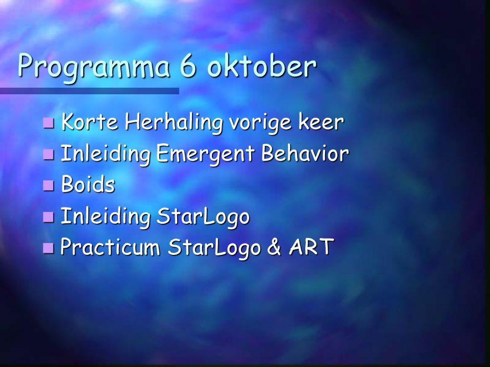 Programma 6 oktober Korte Herhaling vorige keer Korte Herhaling vorige keer Inleiding Emergent Behavior Inleiding Emergent Behavior Boids Boids Inleiding StarLogo Inleiding StarLogo Practicum StarLogo & ART Practicum StarLogo & ART