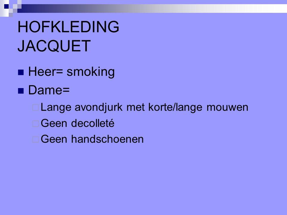 HOFKLEDING JACQUET Heer= smoking Dame=  Lange avondjurk met korte/lange mouwen  Geen decolleté  Geen handschoenen