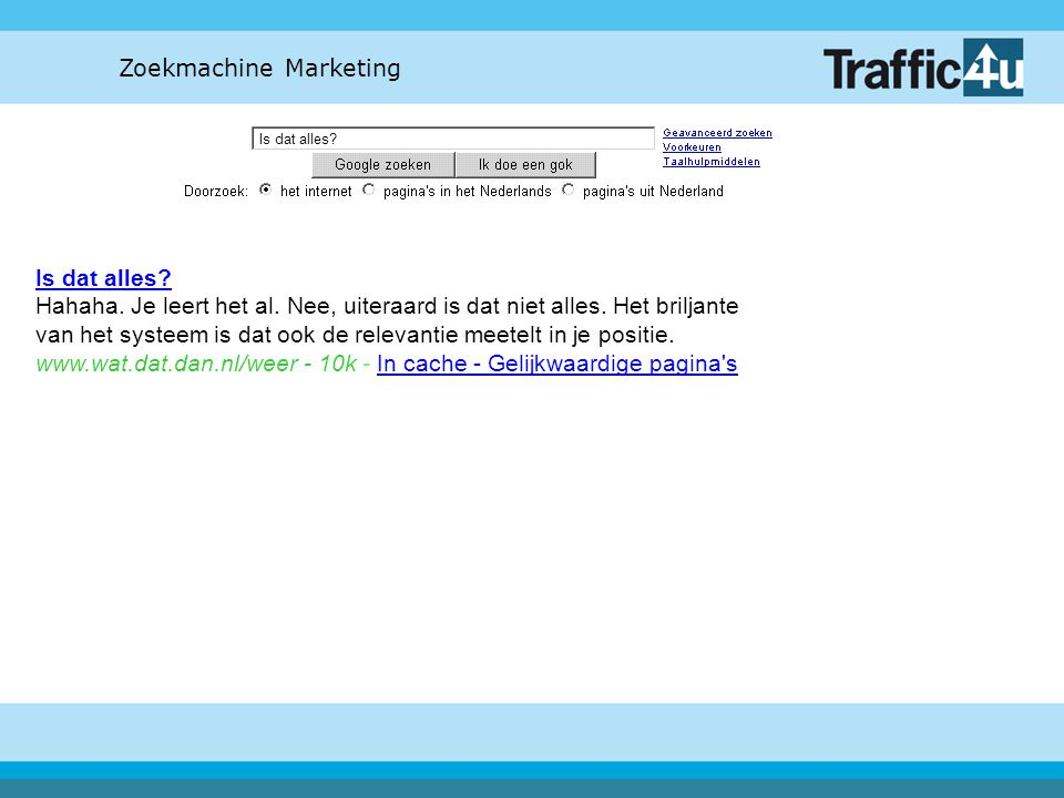 Zoekmachine Marketing Is dat alles? Is dat alles? Hahaha. Je leert het al. Nee, uiteraard is dat niet alles. Het briljante van het systeem is dat ook