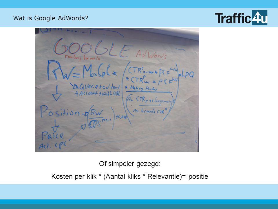 Wat is Google AdWords? Of simpeler gezegd: Kosten per klik * (Aantal kliks * Relevantie)= positie