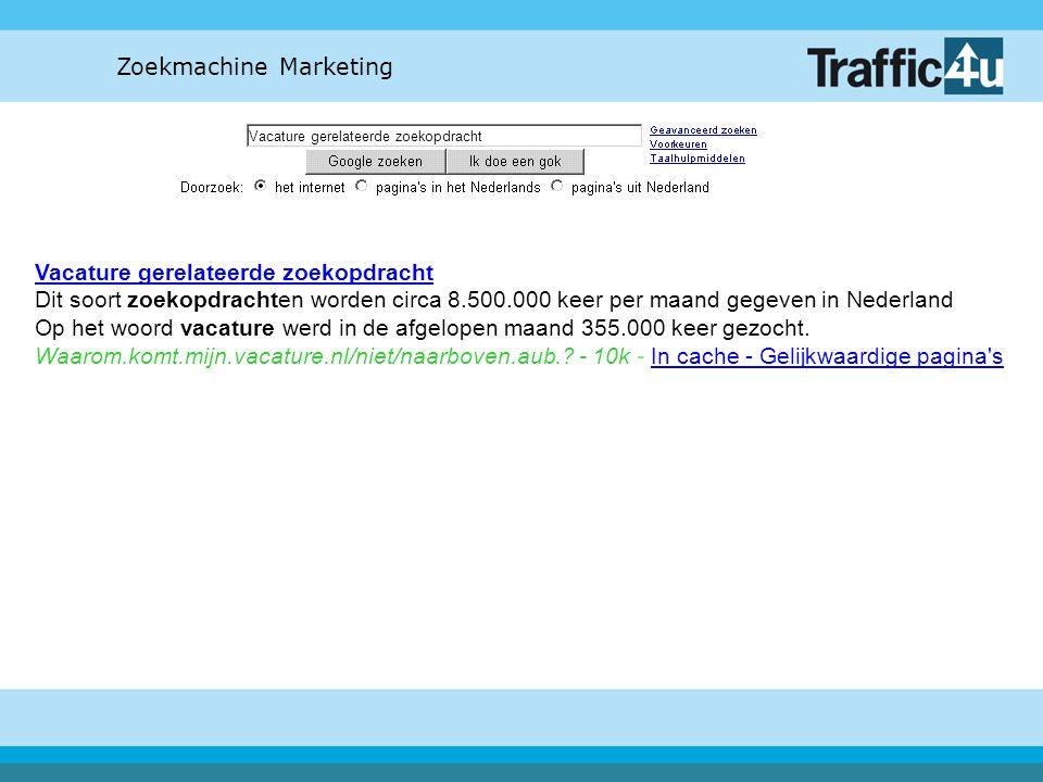 Zoekmachine Marketing Vacature gerelateerde zoekopdracht Vacature gerelateerde zoekopdracht Dit soort zoekopdrachten worden circa 8.500.000 keer per m