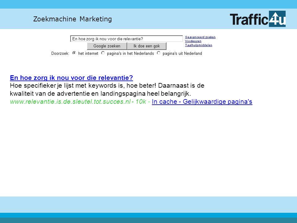 Zoekmachine Marketing En hoe zorg ik nou voor die relevantie? En hoe zorg ik nou voor die relevantie? Hoe specifieker je lijst met keywords is, hoe be