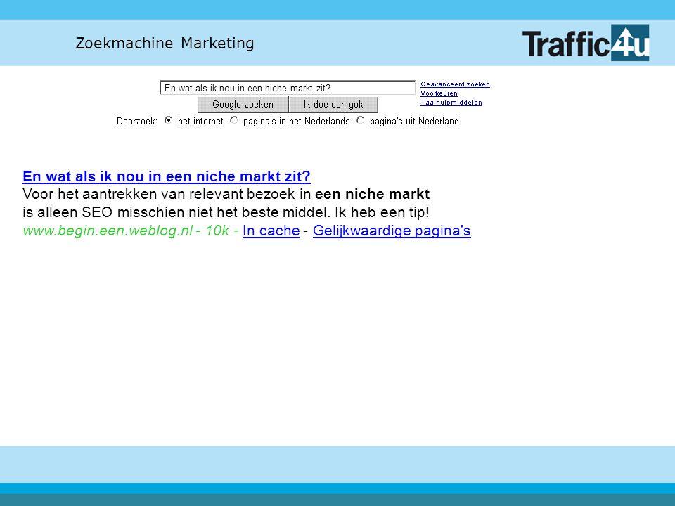 Zoekmachine Marketing En wat als ik nou in een niche markt zit? En wat als ik nou in een niche markt zit? Voor het aantrekken van relevant bezoek in e