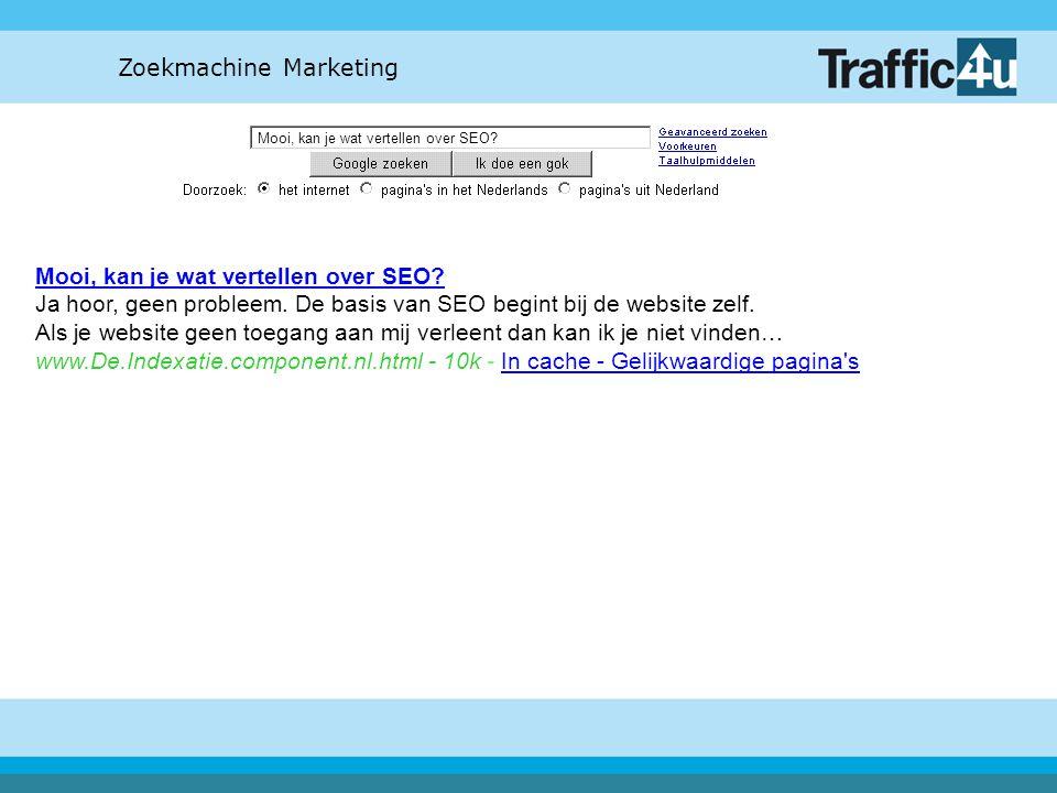 Indexatie Tips: Gebruik zoveel mogelijk HTML-code Vermijd het gebruik van Flash, java-script en frames Kijk zelf eens door te zoeken op site:www.uw-site.nl