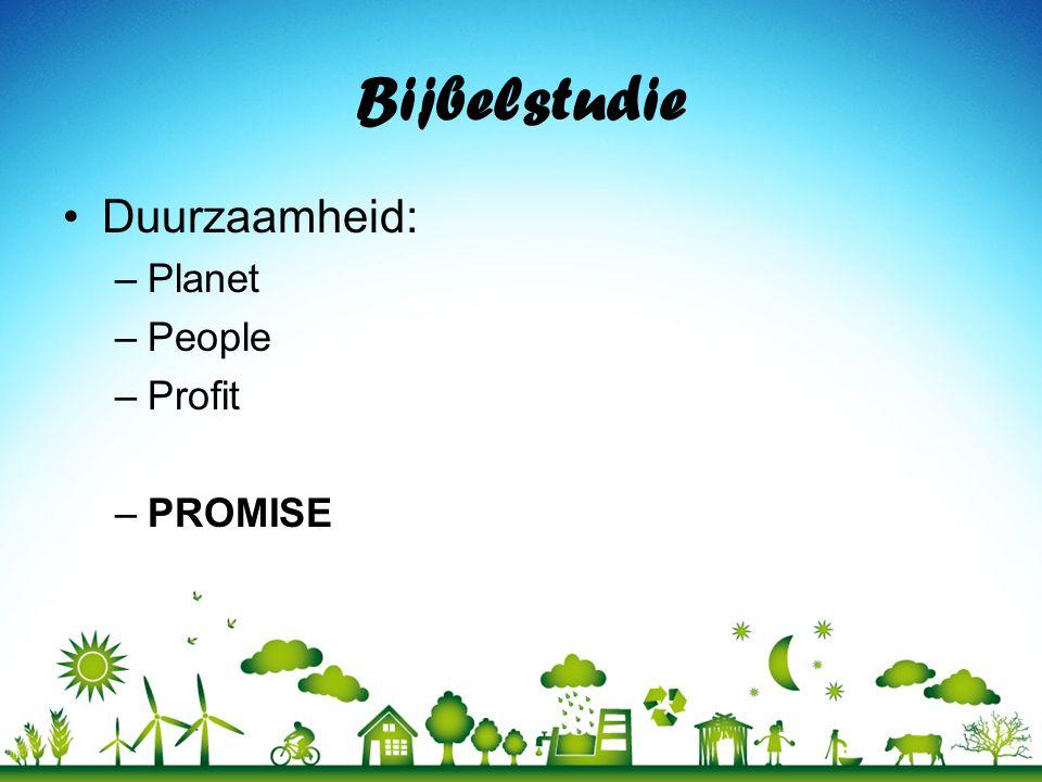 Bijbelstudie Duurzaamheid: –Planet –People –Profit –PROMISE