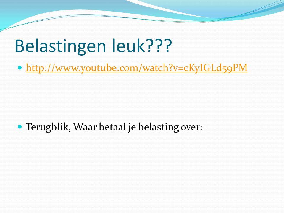 Belastingen leuk??? http://www.youtube.com/watch?v=cKyIGLd59PM Terugblik, Waar betaal je belasting over: