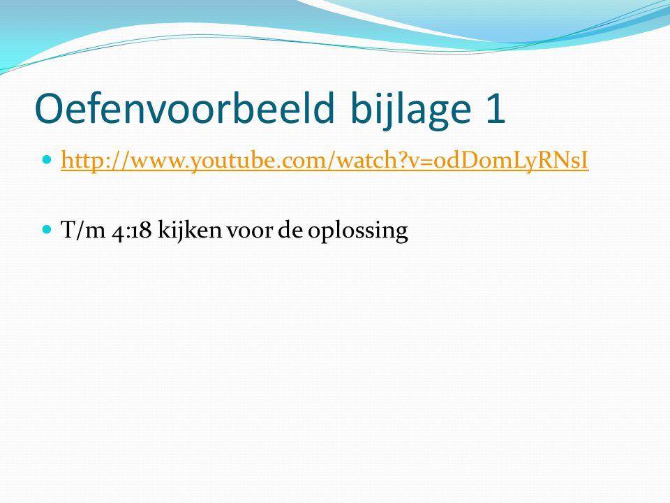 Oefenvoorbeeld bijlage 1 http://www.youtube.com/watch?v=0dD0mLyRNsI T/m 4:18 kijken voor de oplossing