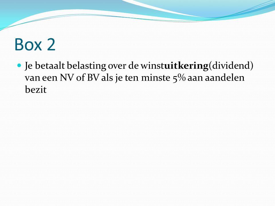 Box 2 Je betaalt belasting over de winstuitkering(dividend) van een NV of BV als je ten minste 5% aan aandelen bezit