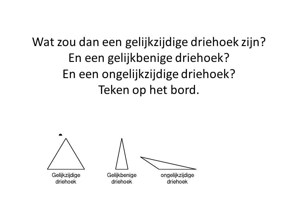 Wat zou dan een gelijkzijdige driehoek zijn.En een gelijkbenige driehoek.