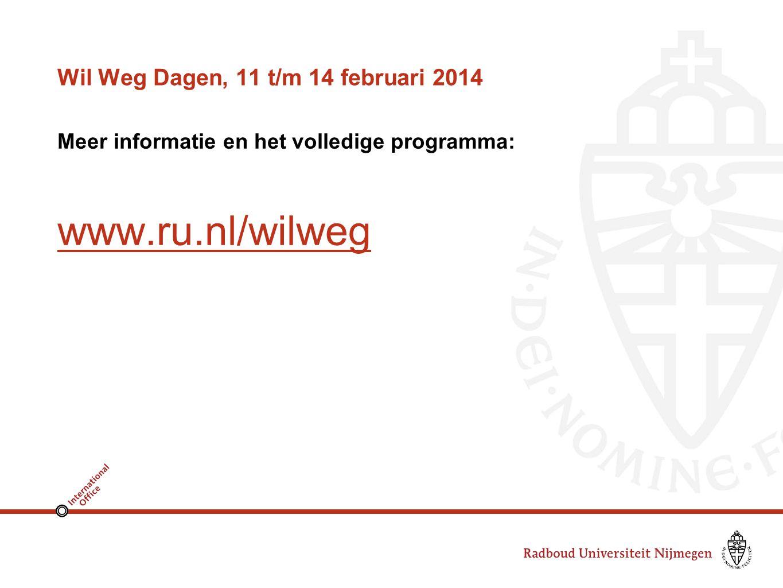 Wil Weg Dagen, 11 t/m 14 februari 2014 Meer informatie en het volledige programma: www.ru.nl/wilweg