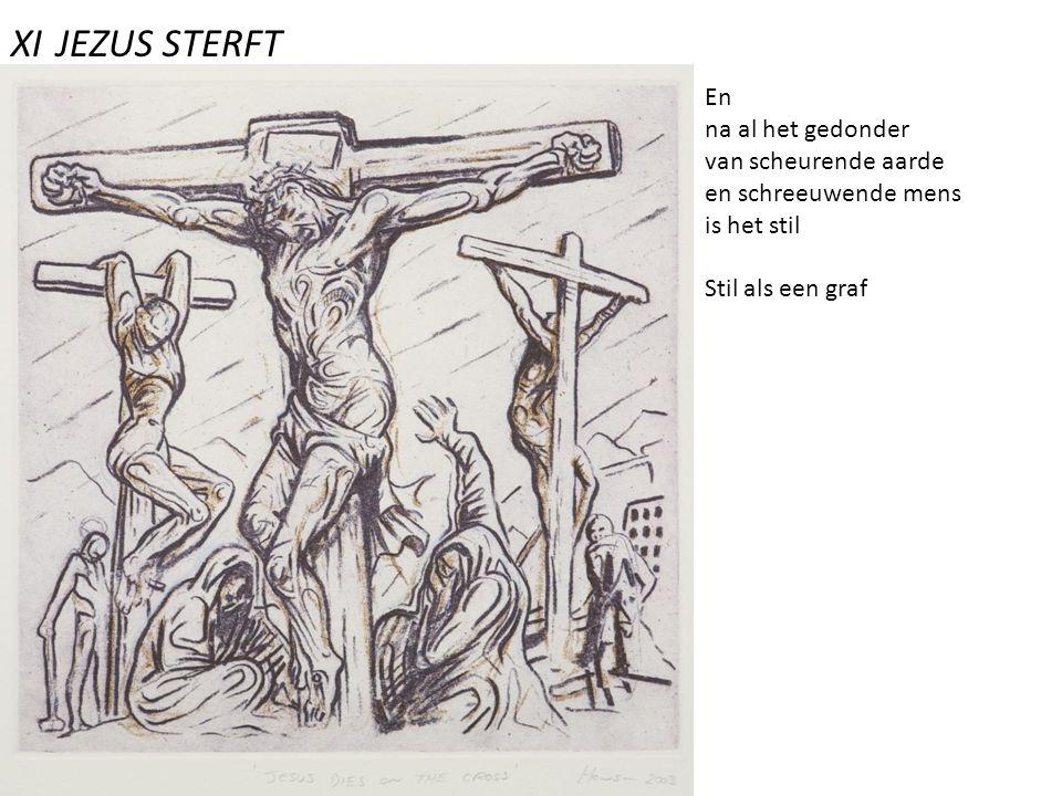 XI JEZUS STERFT En na al het gedonder van scheurende aarde en schreeuwende mens is het stil Stil als een graf
