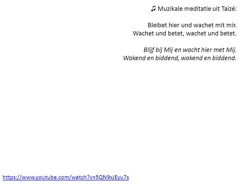 ♫ Muzikale meditatie uit Taizé: Bleibet hier und wachet mit mir. Wachet und betet, wachet und betet. Blijf bij Mij en wacht hier met Mij. Wakend en bi