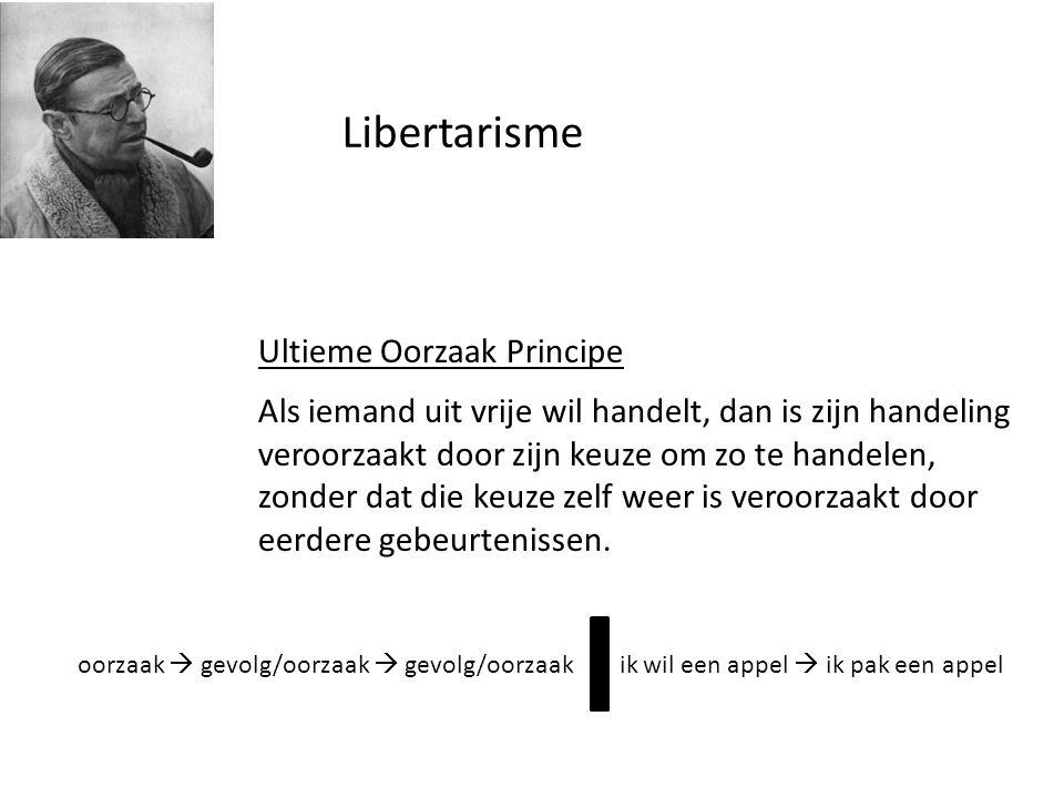 Libertarisme Ultieme Oorzaak Principe Als iemand uit vrije wil handelt, dan is zijn handeling veroorzaakt door zijn keuze om zo te handelen, zonder da