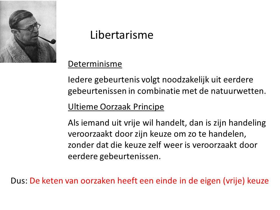 Libertarisme Determinisme Iedere gebeurtenis volgt noodzakelijk uit eerdere gebeurtenissen in combinatie met de natuurwetten. Ultieme Oorzaak Principe