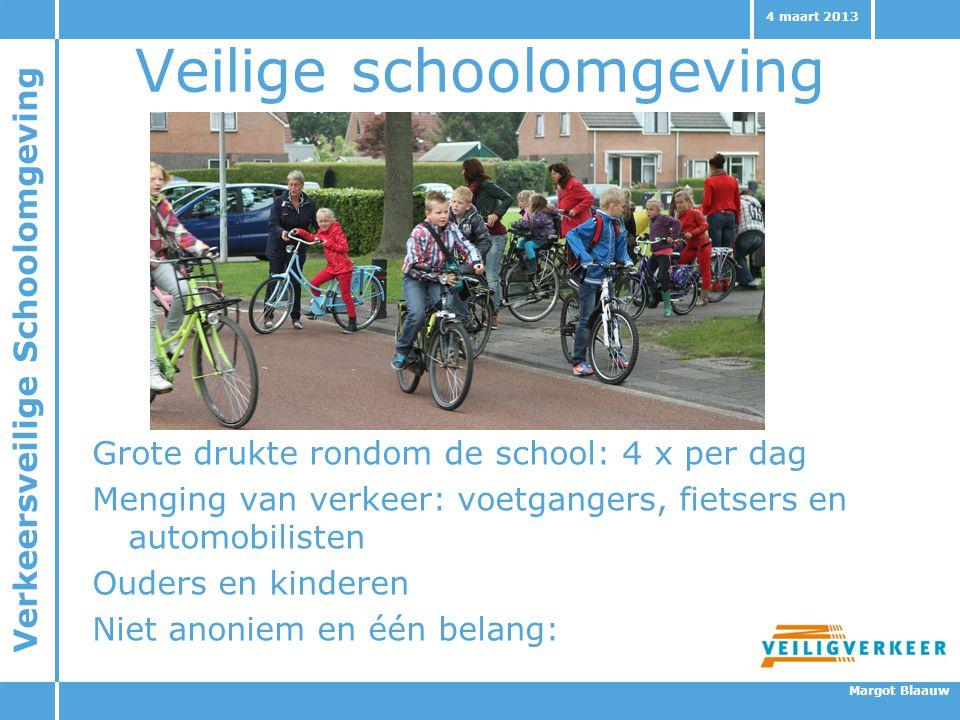 Verkeersveilige Schoolomgeving Margot Blaauw 4 maart 2013 Veilige schoolomgeving Grote drukte rondom de school: 4 x per dag Menging van verkeer: voetg