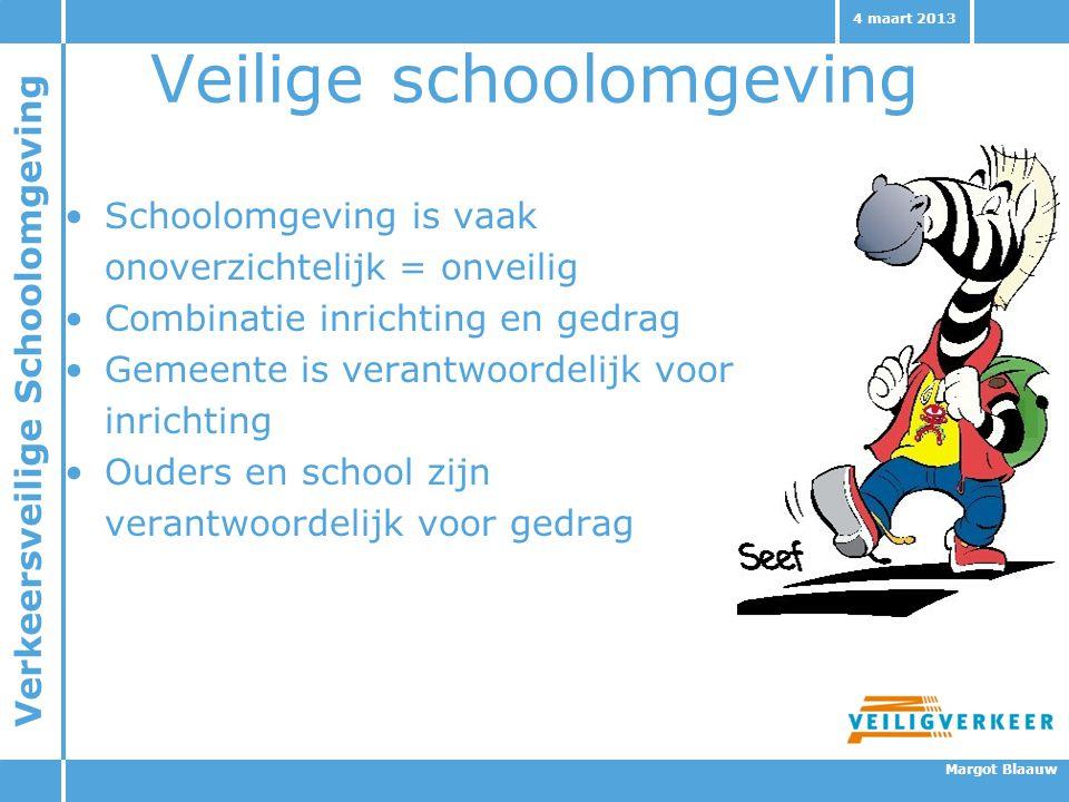Verkeersveilige Schoolomgeving Margot Blaauw 4 maart 2013 Veilige schoolomgeving Schoolomgeving is vaak onoverzichtelijk = onveilig Combinatie inricht