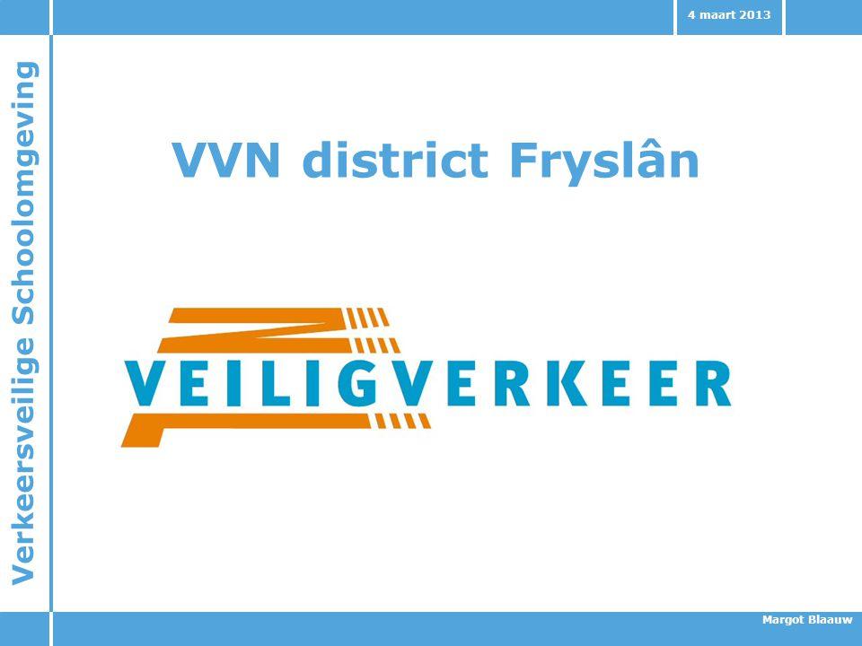 Verkeersveilige Schoolomgeving Margot Blaauw 4 maart 2013 VVN district Fryslân 1