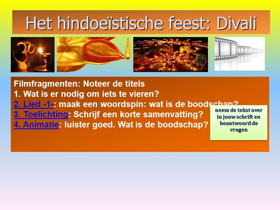 Het hindoeïstische feest: Divali Filmfragmenten: Noteer de titels 1. Wat is er nodig om iets te vieren? 2. Lied -1-2. Lied -1-: maak een woordspin: wa