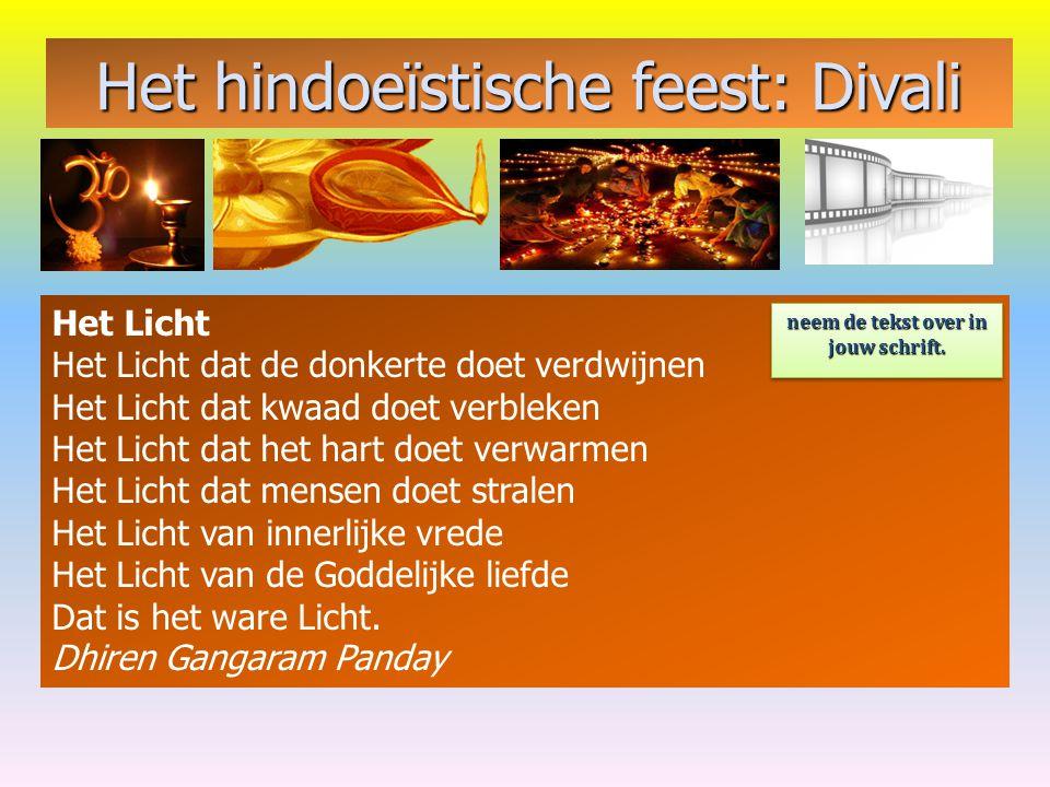 Het hindoeïstische feest: Divali Het Licht Het Licht dat de donkerte doet verdwijnen Het Licht dat kwaad doet verbleken Het Licht dat het hart doet ve