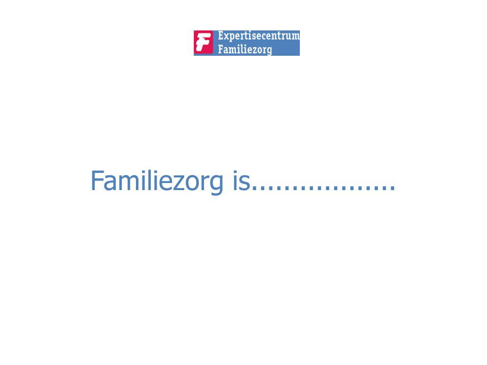 Familiezorg is..................