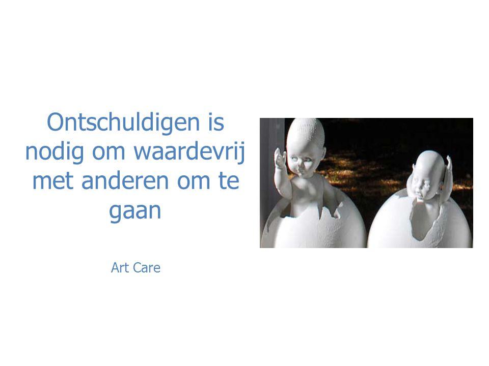 Ontschuldigen is nodig om waardevrij met anderen om te gaan Art Care