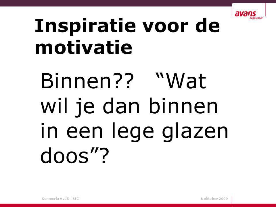 """Kenmerk: AvdD - BIC 8 oktober 2009 Inspiratie voor de motivatie Binnen?? """"Wat wil je dan binnen in een lege glazen doos""""?"""
